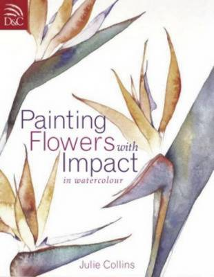 Painting Flowers with Impact in Watercolor - Collins-Rousseau, Julie