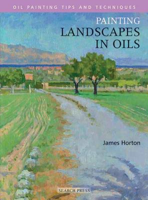 Painting Landscapes in Oils - Horton, James