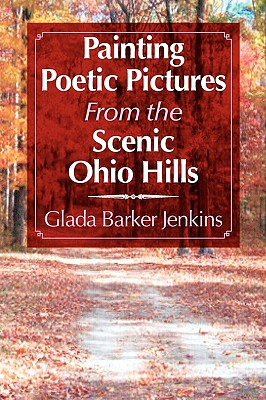 Painting Poetic Pictures from the Scenic Ohio Hills - Jenkins, Glada Barker
