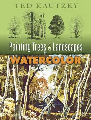 Painting Trees & Landscapes in Watercolor - Kautzky, Theodore