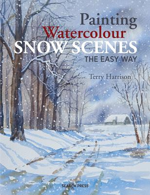 Painting Watercolour Snow Scenes the Easy Way - Harrison, Terry