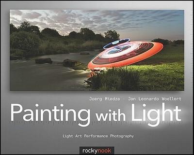 Painting with Light: Light Art Performance Photography - Woellert, JanLeonardo, and Miedza, Joerg