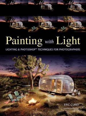 Painting with Light: Lighting & Photoshop Techniques for Photographers - Curry, Eric