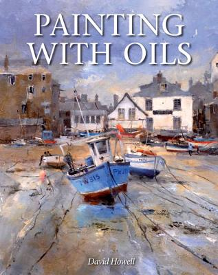 Painting With Oils - Howell, David