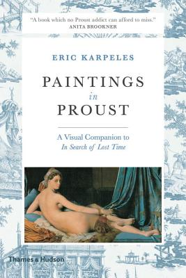 Paintings in Proust: A Visual Companion to in Search of Lost Time - Karpeles, Eric