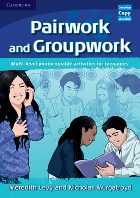 Pairwork and Groupwork: Multi-level Photocopiable Activities for Teenagers - Levy, Meredith, and Murgatroyd, Nicholas