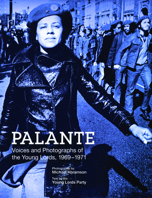 Palante: Young Lords Party - Abramson, Michael (Photographer), and Young Lords Party, and Morales, Iris (Introduction by)