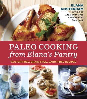Paleo Cooking from Elana's Pantry: Gluten-Free, Grain-Free, Dairy-Free Recipes - Amsterdam, Elana
