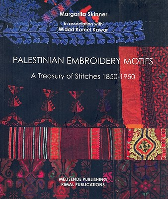 Palestinian Embroidery Motifs: A Treasury of Stitches 1850-1950 - Skinner, Margarita, and Kawar, Widad