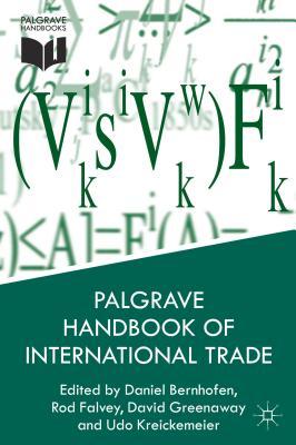 Palgrave Handbook of International Trade - Bernhofen, Daniel M. (Editor), and Falvey, Rod (Editor), and Greenaway, David, Professor (Editor)