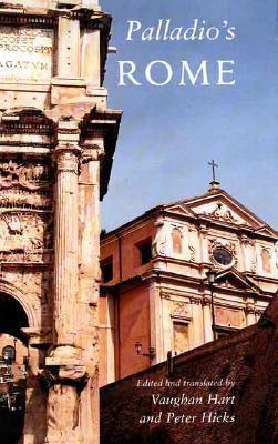 Palladio's Rome - Palladio, Andrea, and Hart, Vaughan, Mr. (Editor), and Hicks, Peter (Editor)