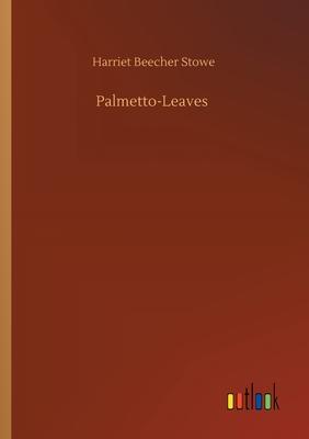 Palmetto-Leaves - Stowe, Harriet Beecher