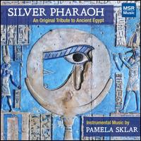 Pamela Sklar: Silver Pharaoh - An Original Tribute to Ancient Egypt - Alyssa Reit (harp); Andrew Bolotowsky (flute); Barry Hartglass (fretless bass); Dominque Soucy (flute);...