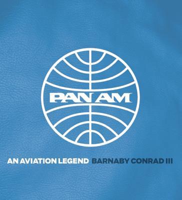 Pan Am: An Aviation Legend - Conrad, Barnaby, III, and Morgan, Tom (Designer)