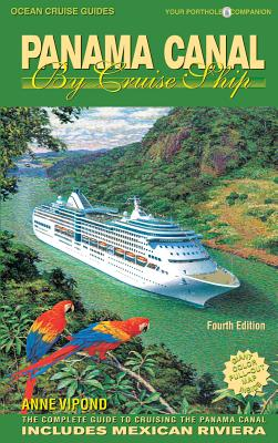 Panama Canal by Cruise Ship: The Complete Guide to Cruising the Panama Canal - Vipond, Anne