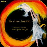 Pandora's Last Gift: Chamber works by Christopher Wright - Catherine Muncey (violin); Elizabeth Jordan (clarinet); Harvey Davies (harpsichord); John Turner (recorder);...