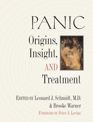 Panic: Origins, Insight, and Treatment - Warner, Brooke (Editor), and Schmidt, Leonard (Editor), and Levine, Peter A (Foreword by)