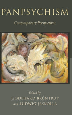 Panpsychism: Contemporary Perspectives - Bruntrup, Godehard (Editor), and Jaskolla, Ludwig (Editor)
