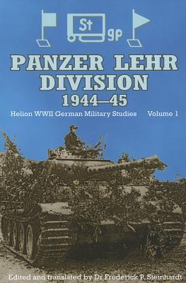 Panzer Lehr Division 1944-45 - Steinhardt, Frederick P., Dr. (Editor)