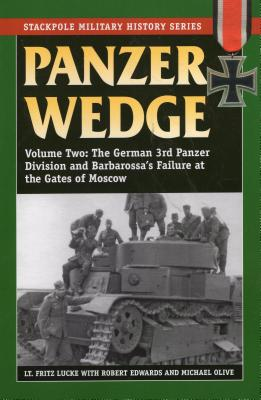 Panzer Wedge: The German 3rd Panzer Division and Barbarossa's Failure at the Gates of Moscow - Lucke, Fritz, LT, and Edwards, Robert J, and Olive, Michael, Dr.