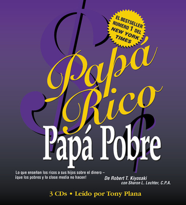 Papa Rico Papa Pobre - Kiyosaki, Robert T, and Lechter, Sharon L, CPA, and Plana, Tony (Read by)