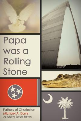 Papa Was a Rolling Stone: Fathers of Charleston - Davis, Michael A