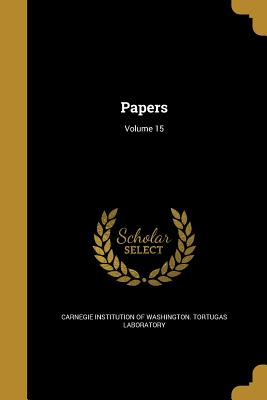 Papers; Volume 15 - Carnegie Institution of Washington Tort (Creator), and Carnegie Institution of Washington Dept (Creator)