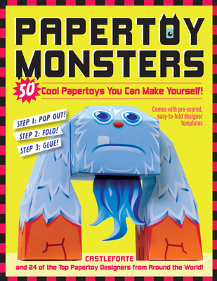 Papertoy Monsters: Make Your Very Own Amazing Papertoys! - Castelforte, Brian, and Castleforte, Brian