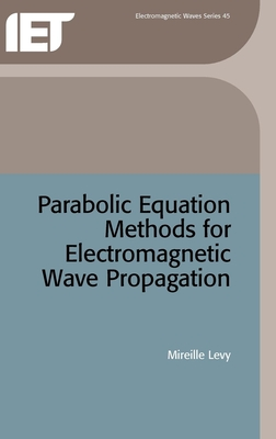 Parabolic Equation Methods for Electromagnetic Wave Propagation - Levy, M