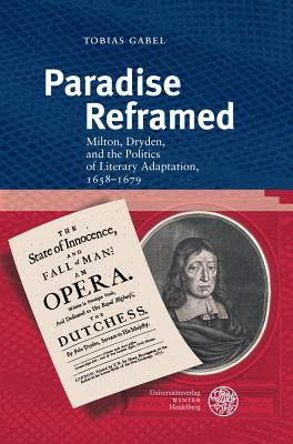Paradise Reframed: Milton, Dryden, and the Politics of Literary Adaptation, 1658-1679 - Gabel, Tobias