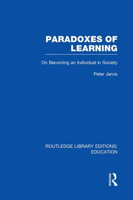 Paradoxes of Learning: On Becoming an Individual in Society - Jarvis, Peter