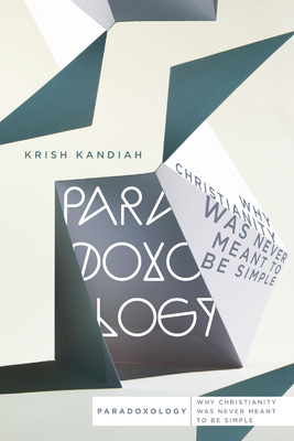 Paradoxology: Why Christianity Was Never Meant to Be Simple - Kandiah, Krish