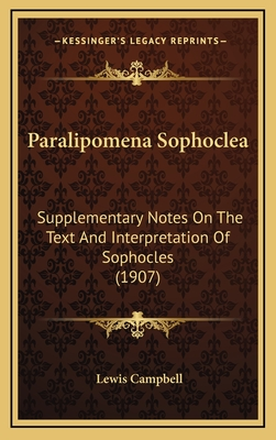 Paralipomena Sophoclea: Supplementary Notes on the Text and Interpretation of Sophocles (1907) - Campbell, Lewis