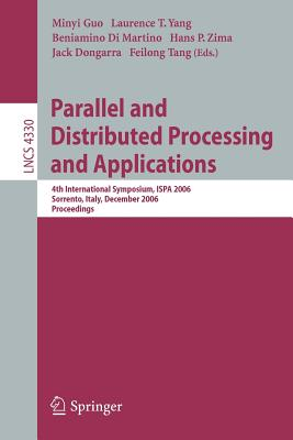 Parallel and Distributed Processing and Applications: 4th International Symposium, Ispa 2006, Sorrento, Italy, December 4-6, 2006, Proceedings - Guo, Minyi Guo (Editor), and Yang, Laurence T (Editor), and Di Martino, Beniamino (Editor)