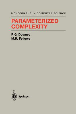 Parameterized Complexity - Downey, Rodney G., and Fellows, M. R.