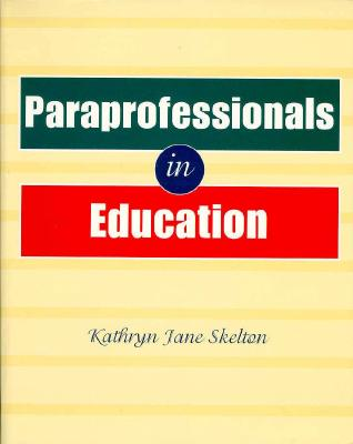 Paraprofessionals in Education - Skelton, Kathy, and Skelton, Kathryn Jane