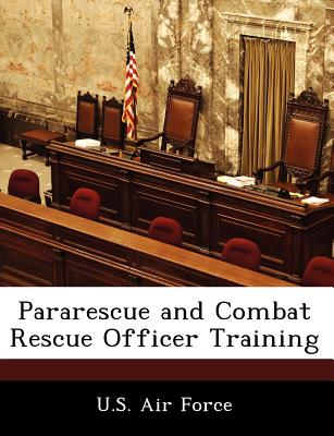Pararescue and Combat Rescue Officer Training - U S Air Force (Creator)