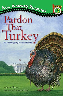 Pardon That Turkey: How Thanksgiving Became a Holiday - Sloate, Susan