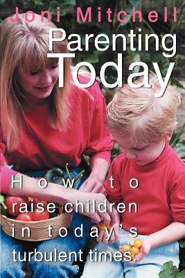 Parenting Today: How to raise children in today's turbulent times. - Mitchell, Joni