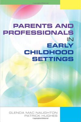 Parents and Professionals in Early Childhood Settings - MacNaughton, Glenda, and Hughes, Patrick