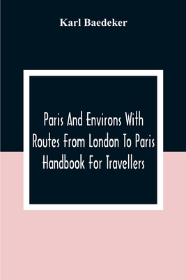 Paris And Environs With Routes From London To Paris; Handbook For Travellers - Baedeker, Karl