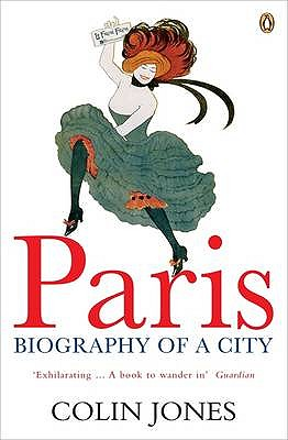 Paris: Biography of a City - Jones, Colin