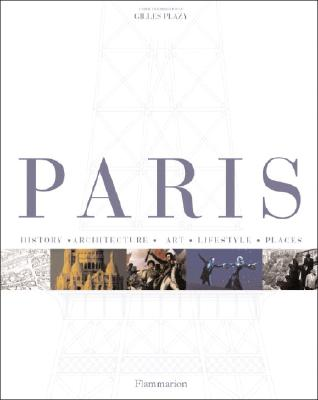 Paris: History, Architecture, Art, Lifestyle, in Detail - Plazy, Gilles (Editor)