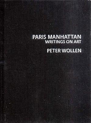 Paris Manhattan: Writings on Art - Wollen, Peter