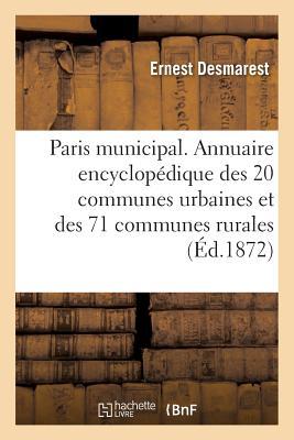 Paris Municipal: Annuaire Encyclop?dique Des 20 Communes Urbaines Et Des 71 Communes Rurales - Desmarest-E