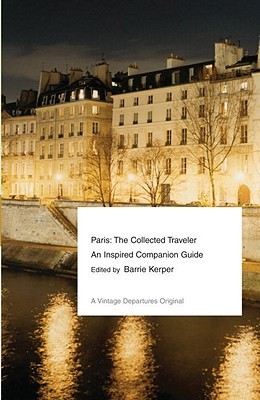 Paris: The Collected Traveler: An Inspired Companion Guide - Kerper, Barrie