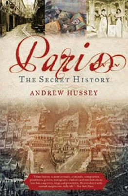 Paris: The Secret History - Hussey, Andrew
