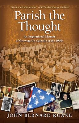 Parish the Thought: An Inspirational Memoir of Growing Up Catholic in the 1960s - Ruane, John Bernard