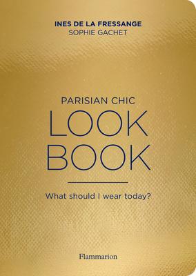 Parisian Chic Look Book: What Should I wear Today? - Fressange, Ines de la, and Gachet, Sophie