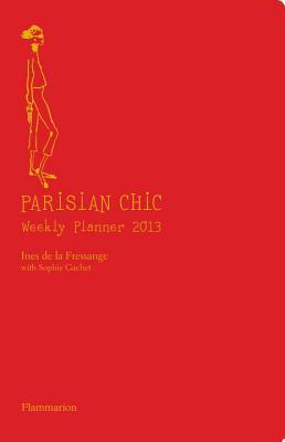 Parisian Chic Weekly Planner 2013 - Fressange, Ines de la, and Gachet, Sophie
